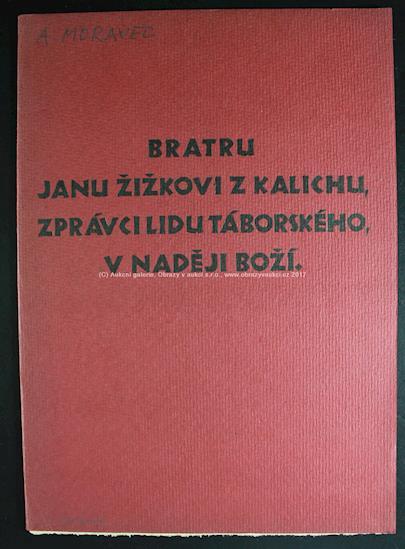 Alois Moravec - Bratru Janu Žižkovi z Kalichu, zprávci lidu táborského, v naději Boží